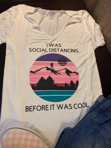 I was Social Distancing Before It Was Cool T-shirt