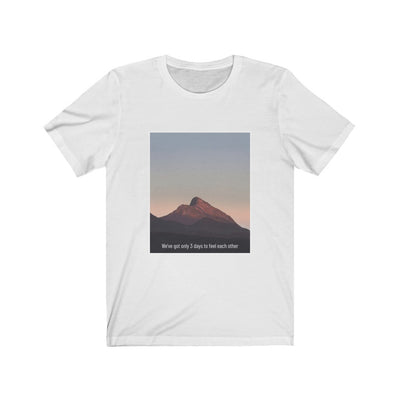 We've Got Only 3 Days To Feel Each Other T-Shirt