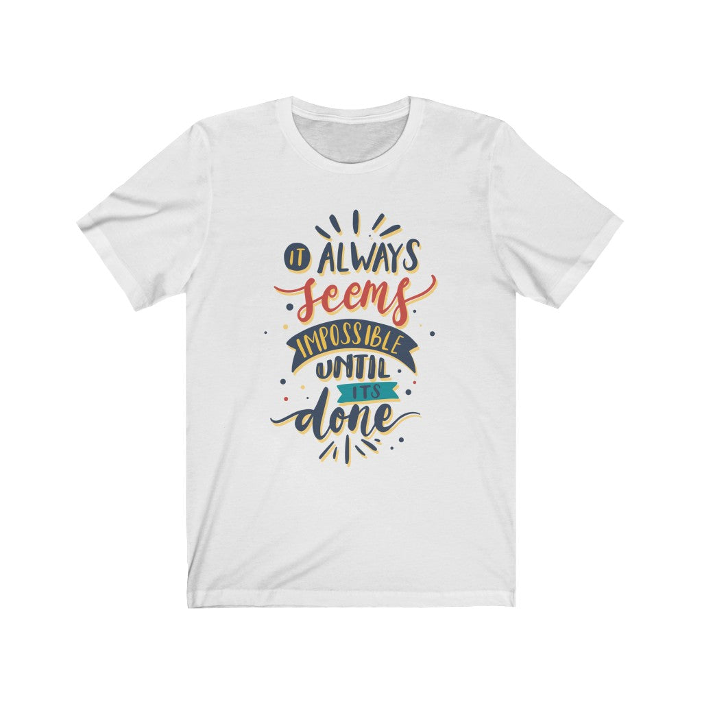 It Always Seems Impossible Until It's Done T-Shirt
