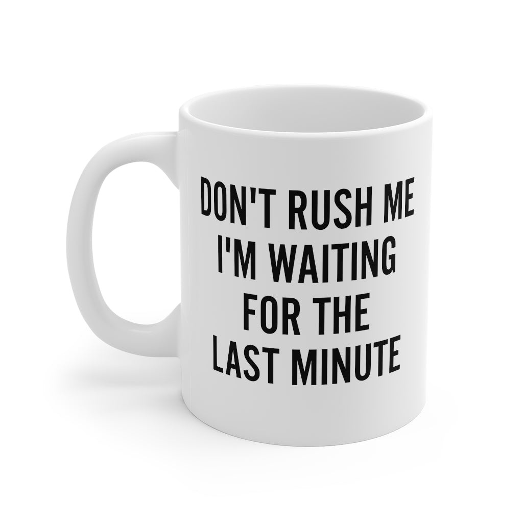 Don't Rush Me Mug 11oz