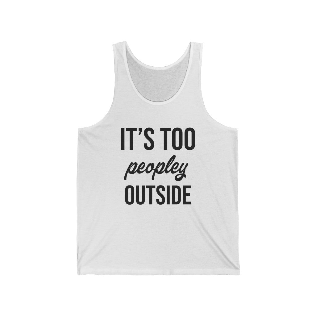 It's Too Peopley Outside Tank Top