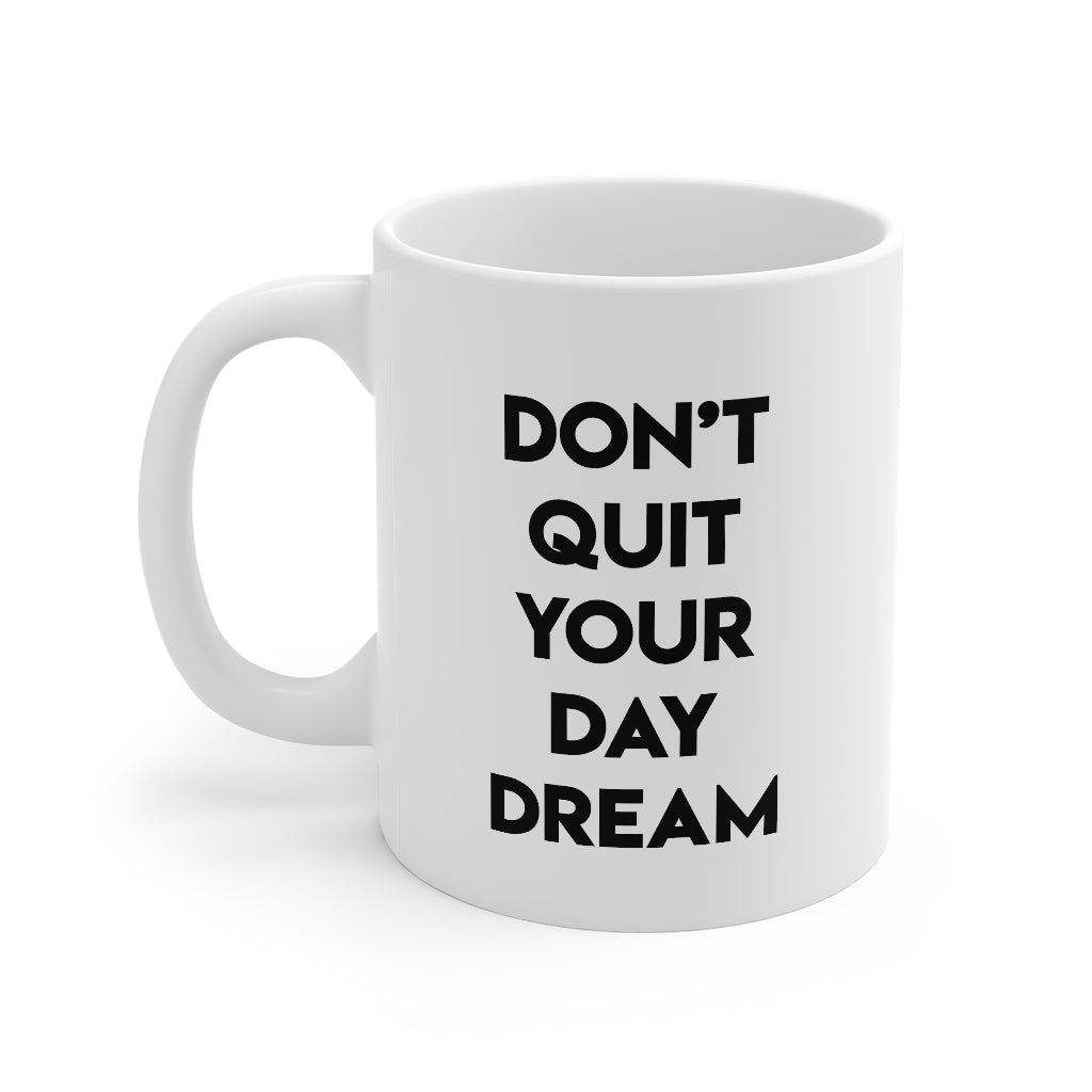 Don't Quit Your Day Dream Coffee Mug