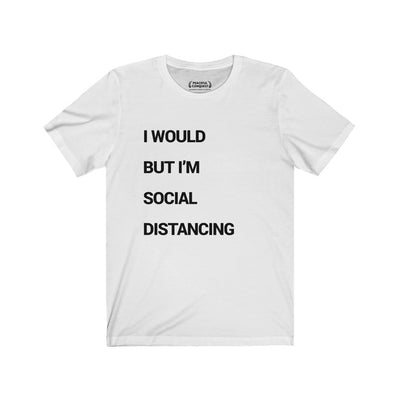 I Would But I'm Social Distancing T-Shirt