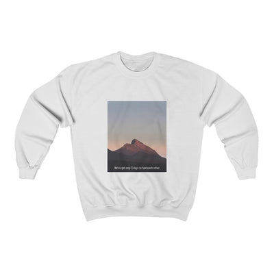 We've Got Only 3 Days To Feel Each Other Sweatshirt