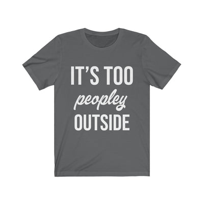 It's Too Peopley Outside T-Shirt