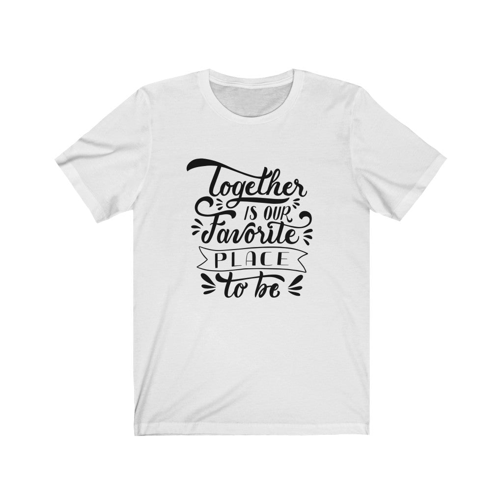 Together Is Our Favorite Place To Be T-Shirt