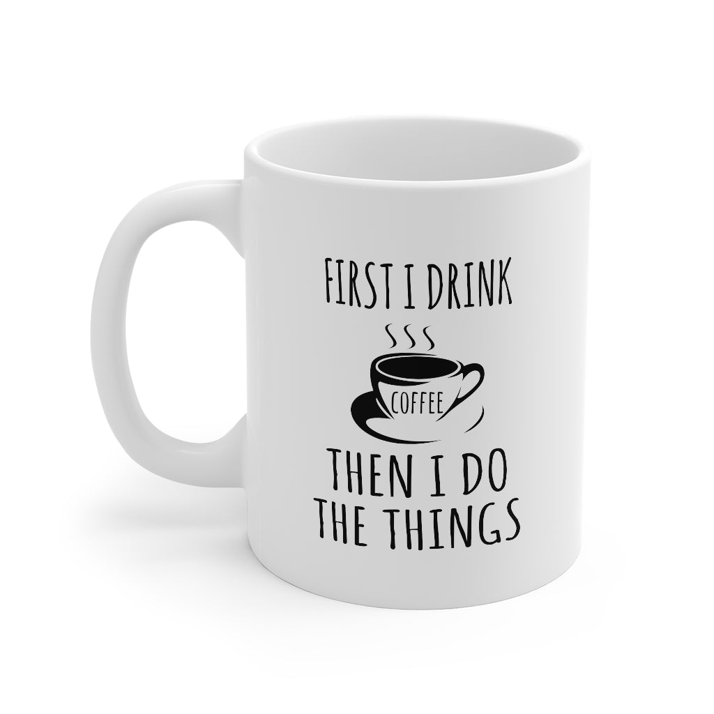 First I Drink Coffee Mug 11oz