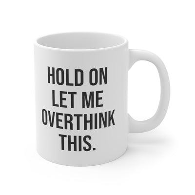 Hold On Let Me Overthink This Mug 11oz