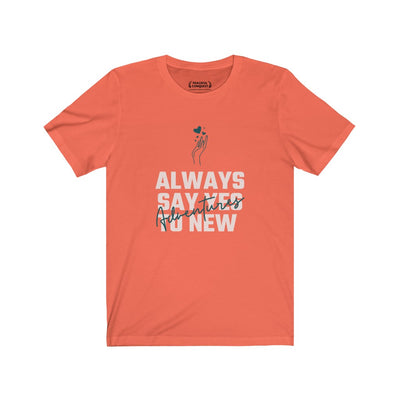 Always Say Yes To New Adventures T-Shirt