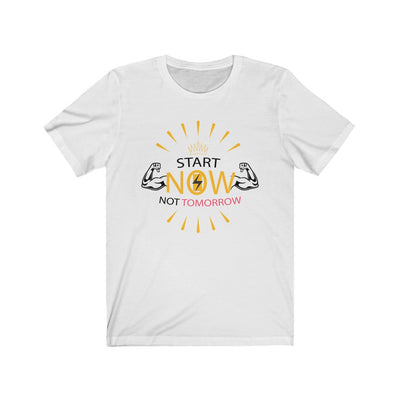 Start Now Not Tomorrow T-Shirt