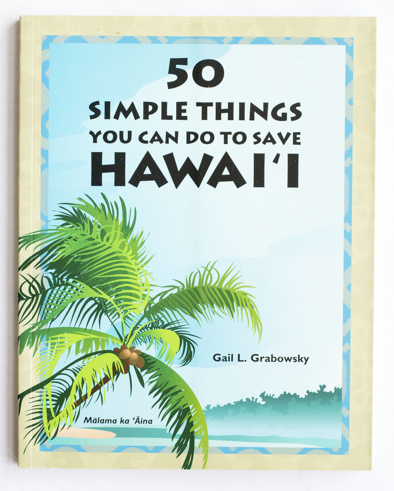50 Simple Things You Can Do To Save Hawaiʻi