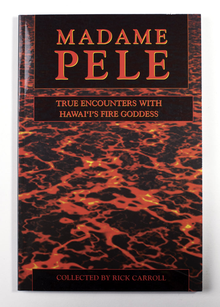 Madame Pele: True Encounters With Hawai'i's Fire Goddess