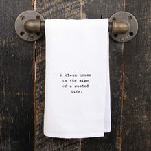 Load image into Gallery viewer, A Clean House Is The Sign Of A Wasted Life Tea Towel