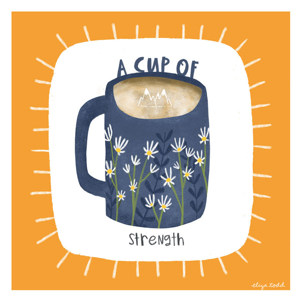 A Cup of Strength - Fine Art Prints