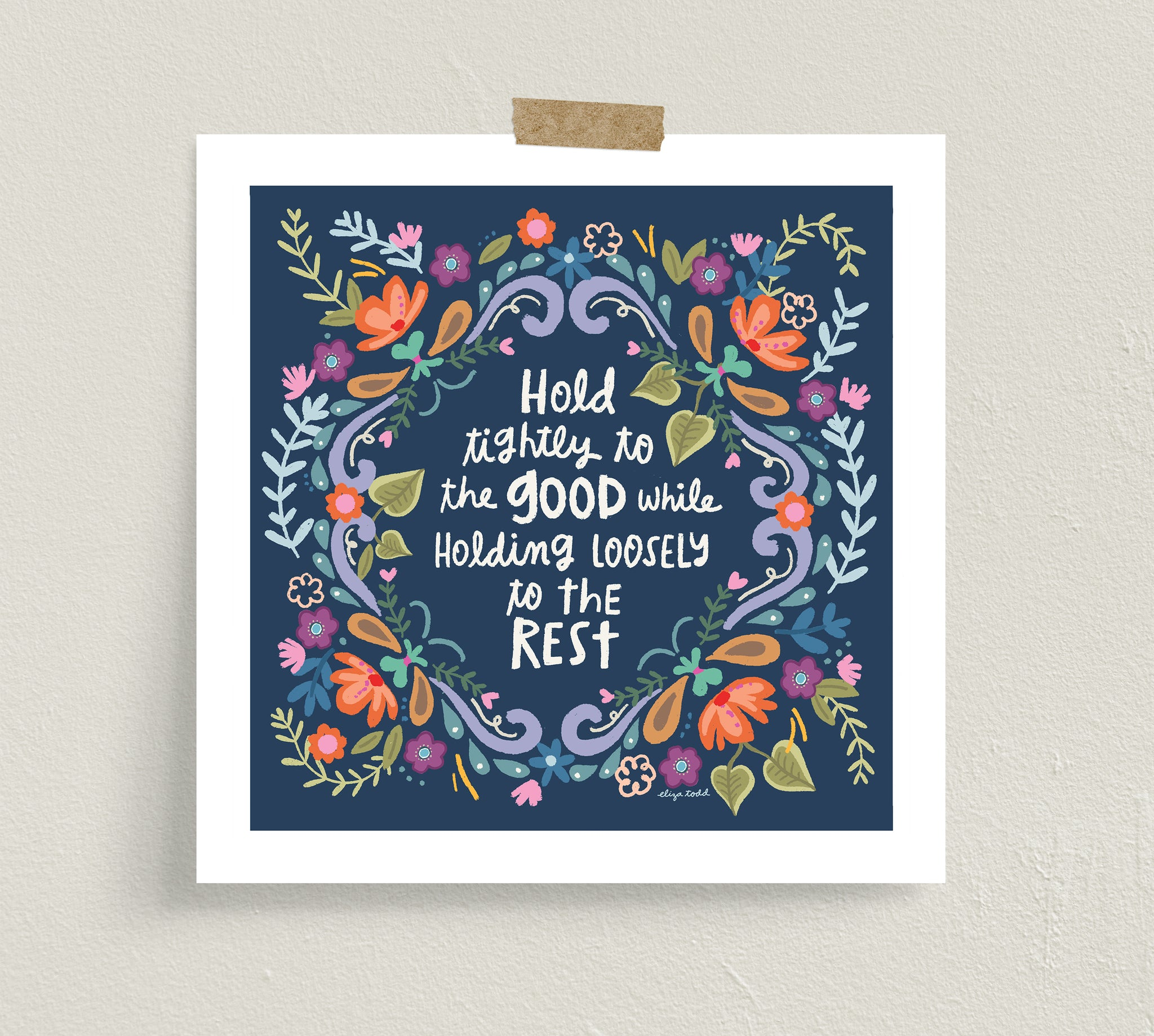 "Fine art prints by Eliza Todd featuring paisleys and flowers with saying ""Hold tightly to the good while holding loosely to the rest."" - APeaceofWerk.com"