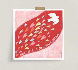 "Fine art prints by Eliza Todd featuring hearts and a bird saying ""Love lifts us to higher ground."" - APeaceofWerk.com"