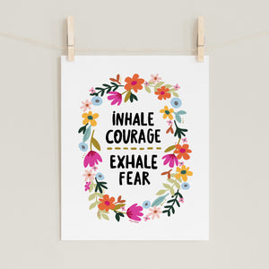 "Fine art prints by Eliza Todd featuring bright flowers and saying ""Inhale curage, exhale fear."" - APeaceofWerk.com"