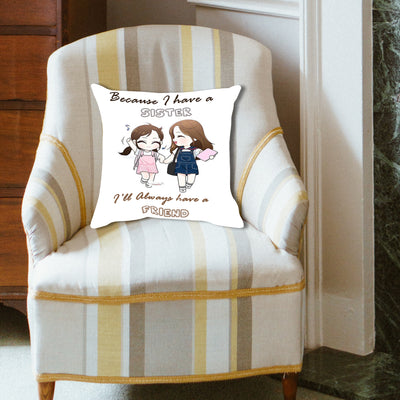 The Happy Dreams Cushion Cover with Filler | Because I have a sister I will always have a friend | Gifts for sister | Gifts for Behen Sister Birthday Gift for sister (16 x 16 inches)