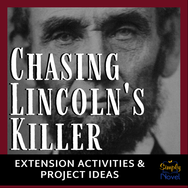 Chasing Lincoln's Killer by James L. Swanson Extension Activities & Project Ideas