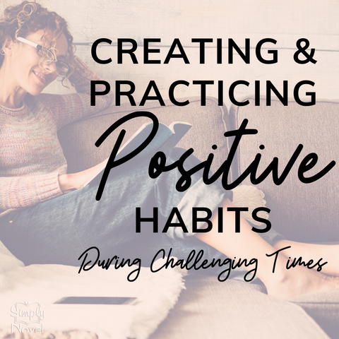 creating and practicing positive habits during challenging times