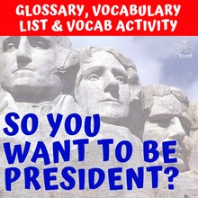 Load image into Gallery viewer, So You Want to Be President? Glossary of Terms, Vocabulary List & Vocabulary Activity
