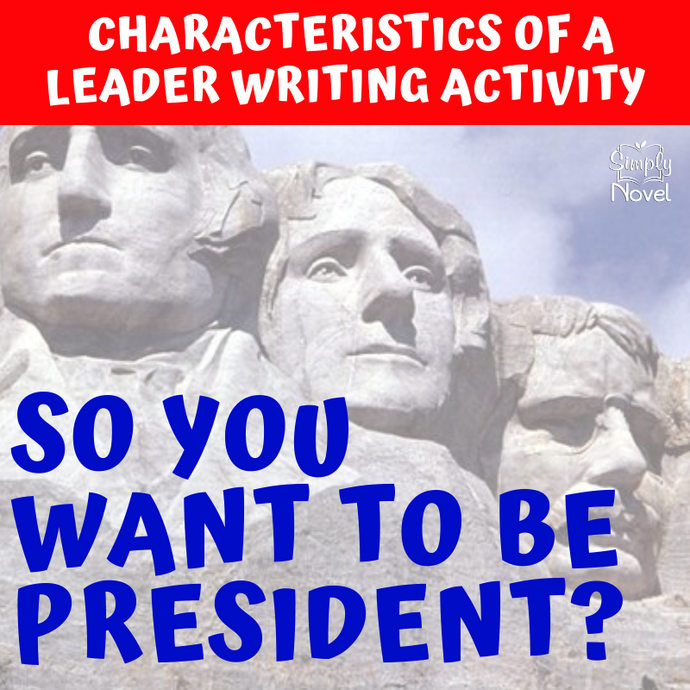 So You Want to Be President? Characteristics of a Leader Writing Activities