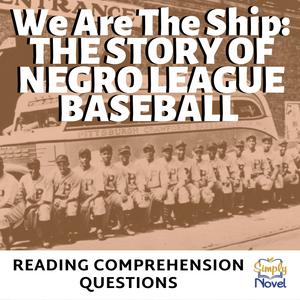 We Are The Ship: The Story of Negro League Baseball Book Study - Reading Comprehension Questions