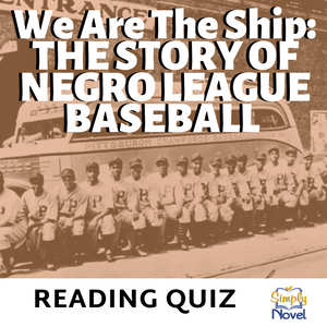 We Are The Ship: The Story of Negro League Baseball Book Study - Final Reading Quiz