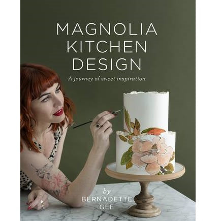 Magnolia Kitchen:  A journey of Sweet Inspiration by Bernadette Gee