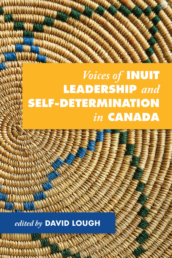 Voices of Inuit Leadership and Self-Determination in Canada