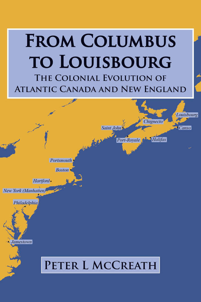 From Columbus to Louisbourg - The Colonial Evolution of Atlantic Canada and New England