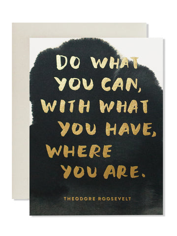Do what you can, with what you have, where you are. Art Card
