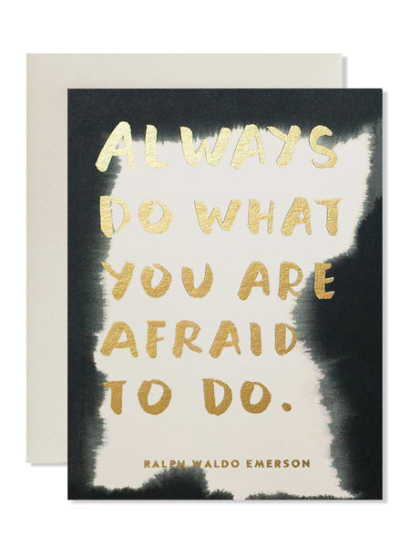 Always do what you are afraid to do. Art Card