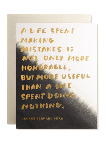 A life spent making mistakes is not only more honorable, but more useful than a life spent doing nothing. Art Card