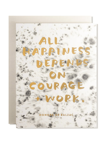 All happiness depends on courage & work... Art Card