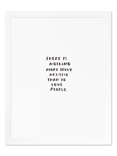 There Is Nothing More Truly Artistic Than To Love People. Letterpress Art Print