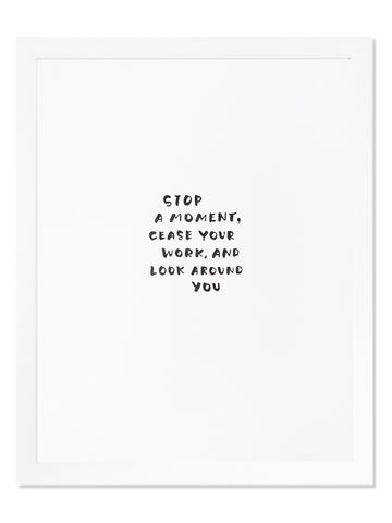 Stop A Moment, Cease Your Work, And Look Around You. Letterpress Art Print