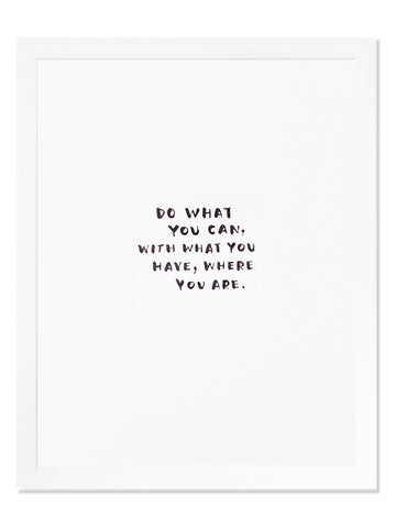 Do what you can, with what you have, where you are. Letterpress Art Print