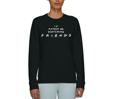 Friends 'I'd Rather be Watching Friends' Slogan Adults Unisex Black Sweatshirt