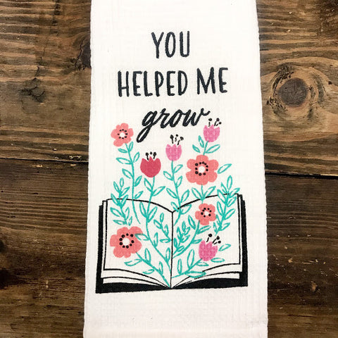 Dish Towel: You Helped Me Grow - Steel Petal Press