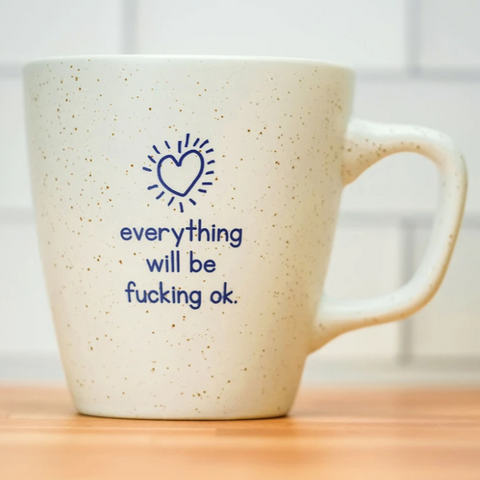 Everything Will Be Fucking Ok Mug - Steel Petal Press