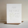 May the Force Be With You Letterpress Encouragement Card