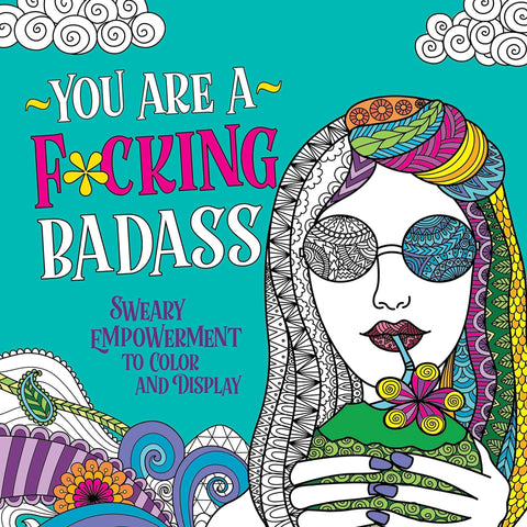 You Are A Fucking Badass Coloring Book - Steel Petal Press