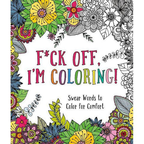 F*ck Off I'm Coloring Coloring Book - Steel Petal Press