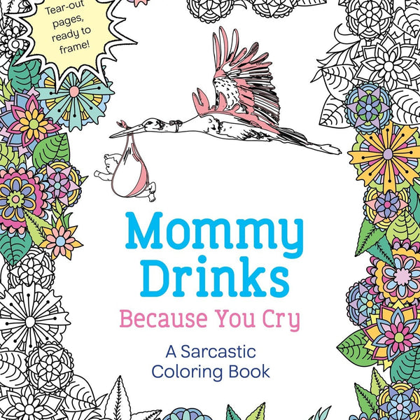 Mommy Drinks Because You Cry Coloring Book - Steel Petal Press
