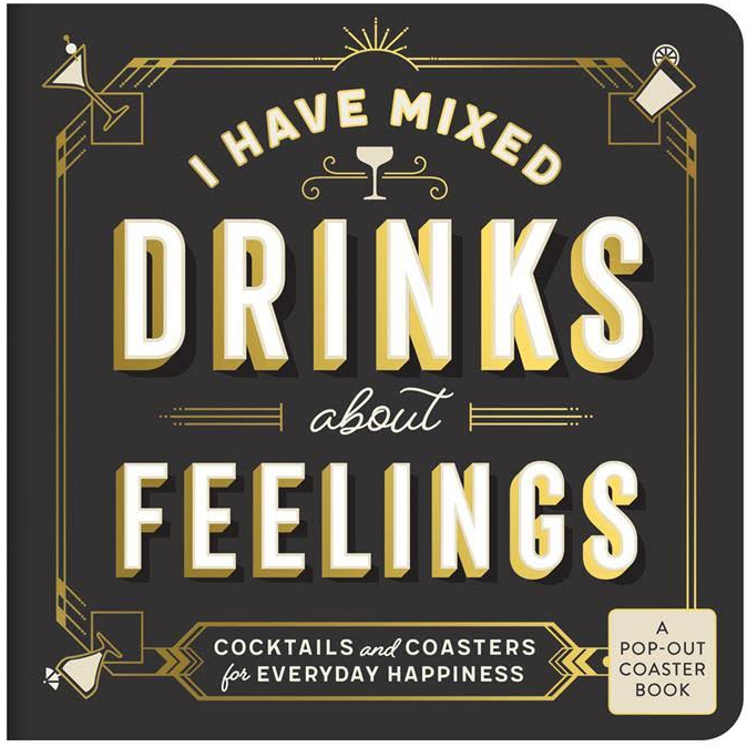I Have Mixed Drinks About Feelings 10 Cocktails And 10 Coasters For Everyday Happiness Book - CH