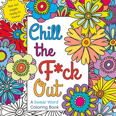 Chill The Fuck Out Coloring Book - Steel Petal Press