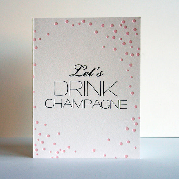 Drink Champagne | Steel Petal Press