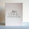 Letterpress celebration congratulations card Let's Drink Champagne