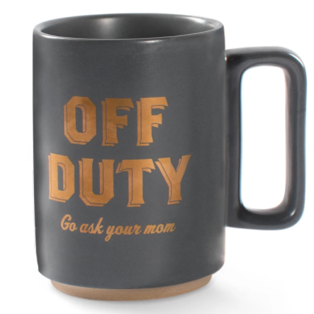 Off Duty Go Find Your Mom Mug - FS